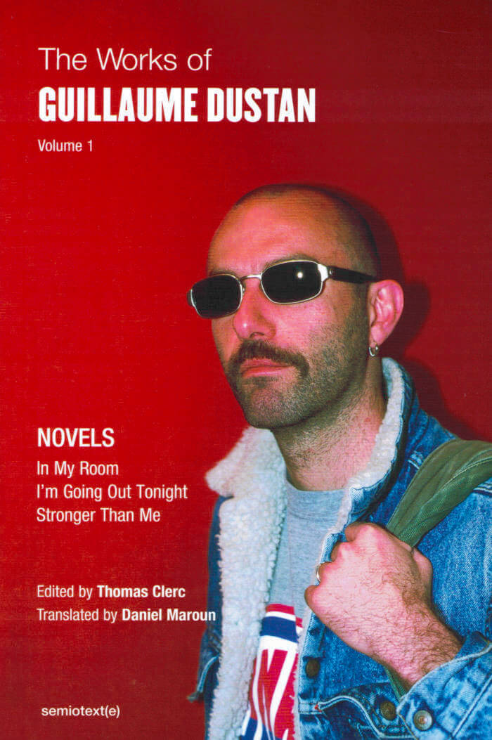 The Works of Guillaume Dustan (Vol. 1)