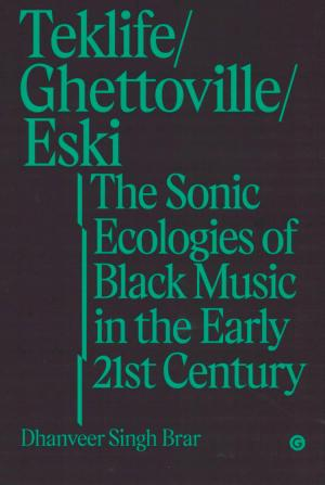 Teklife, Ghettoville, Eski: The Sonic Ecologies of Black Music in the Early 21st Century - cover image