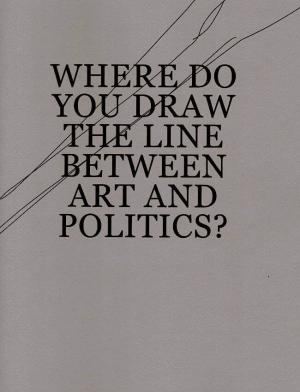 Where Do You Draw The Line Between Art and Politics - cover image