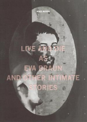 Live and Die as Eva Braun and Other Intimate Stories - cover image