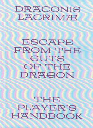 Draconis Lacrimae: Escape From The Guts of The Dragon - cover image