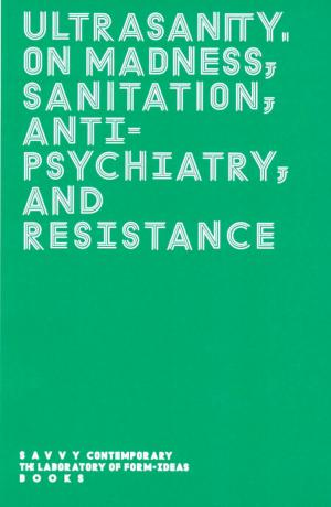 Ultrasanity – On Madness, Sanitation, Antipsychiatry, and Resistance - cover image