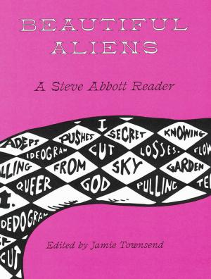 Beautiful Aliens: A Steve Abbott Reader - cover image