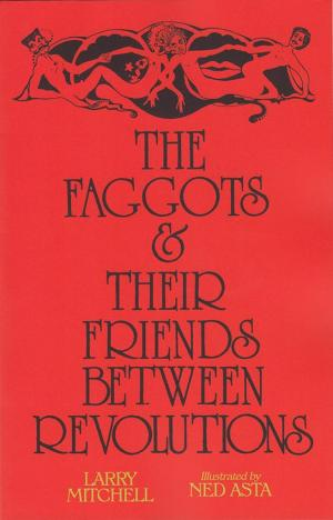 The Faggots and Their Friends Between Revolutions - cover image