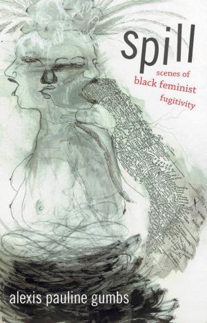 Spill: scenes of black feminist fugitivity - cover image